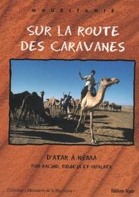 Tidjika et  Oualata - Sur la route des caravanes - D'Atr à Néma.