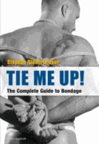 Tie Me Up! The Complete Guide to Bondage.