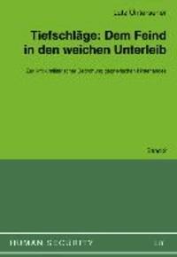 Tiefschläge: Dem Feind in den weichen Unterleib - Zur Kritik militärischer Bedrohung gegnerischen Hinterlandes.