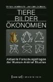 Tiere Bilder Ökonomien - Aktuelle Forschungsfragen der Human-Animal Studies.