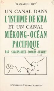 Tiêt Trân-Minh - Un canal dans l'isthme de Kra et un canal Mékong-Océan Pacifique par Savannakhet-Dongha-Cusviet - Complément indispensable du réseau des grandes routes transasiatiques.