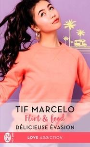 Tif Marcelo - Flirt & food Tome 3 : Délicieuse évasion.