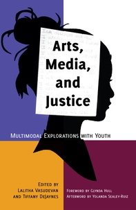 Tiffany Dejaynes et Lalitha m. Vasudevan - Arts, Media, and Justice - Multimodal Explorations with Youth.