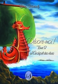 Tiffany Schneuwly - Devore-moi ! tome 2 : l archipel des reves.