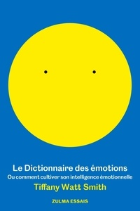 Tiffany Watt Smith - Le dictionnaire des émotions - Ou comment cultiver son intelligence émotionelle.