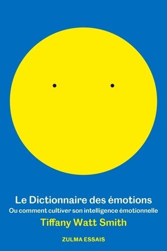 Le dictionnaire des émotions. Ou comment cultiver son intelligence émotionelle