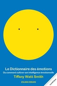 Tiffany Watt Smith - Le dictionnaire des émotions - Ou comment cultiver son intelligence émotionelle.