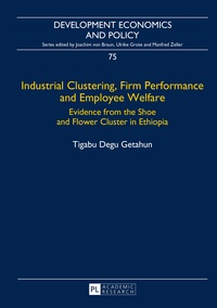 Tigabu degu Getahun - Industrial Clustering, Firm Performance and Employee Welfare - Evidence from the Shoe and Flower Cluster in Ethiopia.