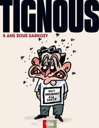 Tignous - 5 ans sous Sarkozy.