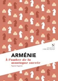 Tigrane Yégavian et L'Âme des peuples - Arménie : A l'ombre de la montagne sacrée - L'Âme des Peuples.