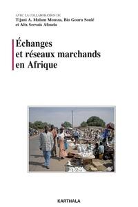 Tijani A. Malam Moussa et Bio Goura Soulé - Echanges et réseaux marchands en Afrique.
