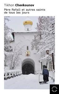 Tikhon Chevkounov - Père Rafaïl et autres saints de tous les jours.
