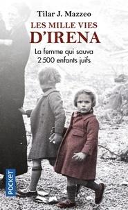 Tilar J. Mazzeo - Les mille vies d'Irena - La femme qui sauva 2 500 enfants juifs.