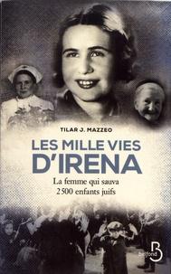 Tilar J. Mazzeo - Les mille vies d'Irena - La femme qui sauva 2500 enfants juifs.