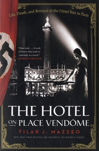 Tilar J. Mazzeo - The Hotel on Place Vendôme - Life, Death, and Betrayal at the Hôtel Ritz in Paris.