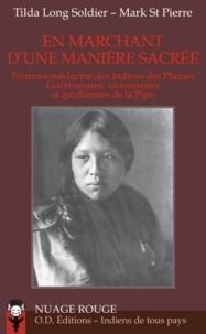 Tilda Long Soldier et Mark St Pierre - En marchant d'une manière sacrée - Femmes-médecine des Indiens des Plaines, guérisseuses, visionnaires et gardiennes de la Pipe.