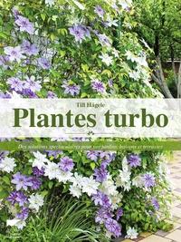 Till Hägele - Plantes turbo - Des solutions spectaculaires pour vos jardins, balcons et terrasses.