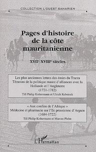 Till-Philip Koltermann et Ulrich Rebstock - Pages d'histoire de la côte mauritanienne - XVIIe-XVIIIe siècles.