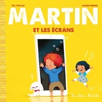 Till the Cat et Carine Hinder - Martin Tome 1 : Martin et les écrans.