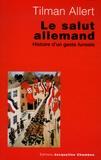 Tilman Allert - Le salut allemand - Histoire d'un geste funeste.