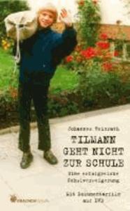 Tilmann geht nicht zur Schule. - Eine erfolgreiche Schulverweigerung. Mit Dokumentarfilm auf DVD..