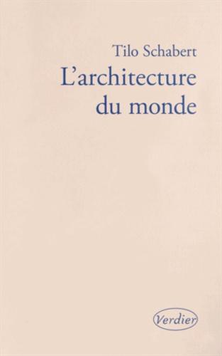 Tilo Schabert - L'architecture du monde - Une lecture cosmologique des formes architectoniques.