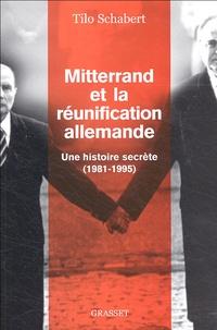 Tilo Schabert - Mitterrand et la réunification allemande - Une histoire secrète (1981-1995).