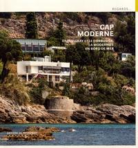 Tim Benton - Cap Moderne - Eileen Gray et Le Corbusier, la modernité en bord de mer.
