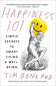 Tim Bono - Happiness 101 (previously published as When Likes Aren't Enough) - Simple Secrets to Smart Living & Well-Being.