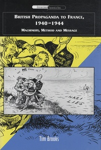 Tim Brooks - British propaganda to France, 1940-1944 : Machinery, Method and Message.