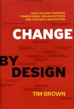 Tim Brown - Change by Design - How Design Thinking Can Transform Organizations and Inspire Innovation.