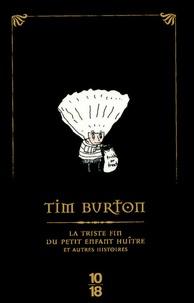 Tim Burton - La triste fin du petit enfant huître et autres histoires - Edition spéciale.