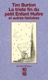 Tim Burton - La triste fin du petit enfant huître - Et autres histoires.