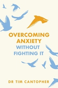 """Tim Cantopher - Overcoming Anxiety Without Fighting It - The powerful self help book for anxious people from Dr Tim Cantopher, bestselling author of """"Depressive Illness: The Curse of the Strong""""."""