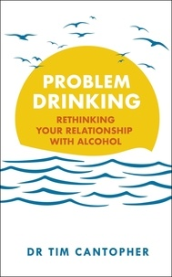 Tim Cantopher - Problem Drinking - Rethinking Your Relationship with Alcohol.