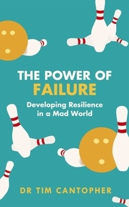 Tim Cantopher - The Power of Failure - Developing Resilience in a Mad World.