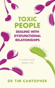 Tim Cantopher - Toxic People - Dealing With Dysfunctional Relationships.