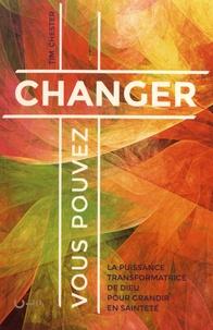 Tim Chester - Vous pouvez changer - La puissance transformatrice de Dieu pour grandir en sainteté.