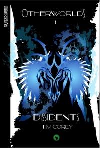 Tim Corey - Otherworlds Tome 1 : Dissidents.