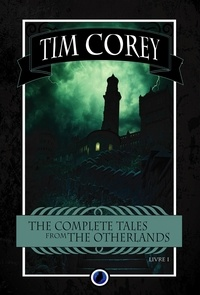 Tim Corey - The Complete Tales From The Otherlands - Tome 1.