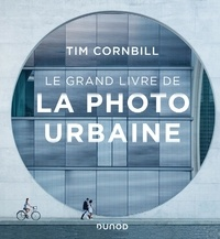 Tim Cornbill - Le grand livre de la photo urbaine.