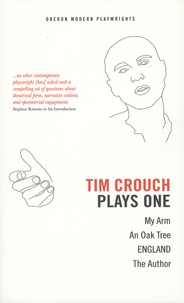 Tim Crouch - Plays One - My Arm ; An Oak Tree ; ENGLAND ; The Author.