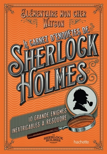 Tim Dedopulos - Le carnet d'enquêtes de Sherlock Holmes - 10 grandes énigmes inextricables à résoudre.
