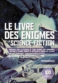 Tim Dedopulos - Le livre des énigmes de la science-fiction - Inspiré par les oeuvres d'Isaac Asimov, Ray Bradbury, Arthur C.Clarke, Rovert A. Heinlein et Ursula K.Le Guin.