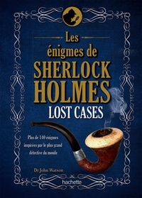 Tim Dedopulos - Les énigmes de Sherlock Holmes, Lost Cases - Plus de 140 énigmes inspirées par le plus grand détective du monde.
