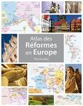 Tim Dowley - Atlas des Réformes en Europe.