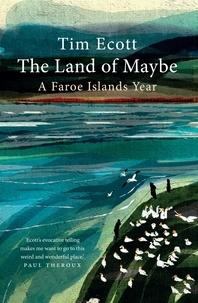 Tim Ecott - The Land of Maybe - A Faroe Islands Year.