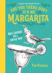Tim Federle et Lauren Mortimer - Are You There God? It's Me, Margarita - More Cocktails with a Literary Twist.