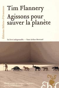 Tim Flannery - Agissons pour sauver la planète.