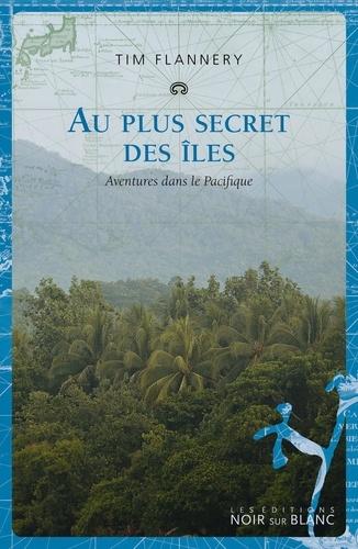 Tim Flannery - Au plus secret des îles - Aventures dans le Pacifique.